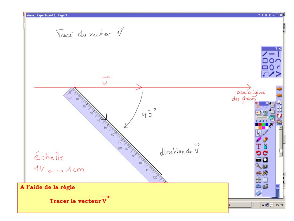 En cliquant sur le rapporteur, loutil Math apparaît Il permet de dimensionner le rapporteur qui devient ainsi une sorte de compas Tracer le vecteur : - V