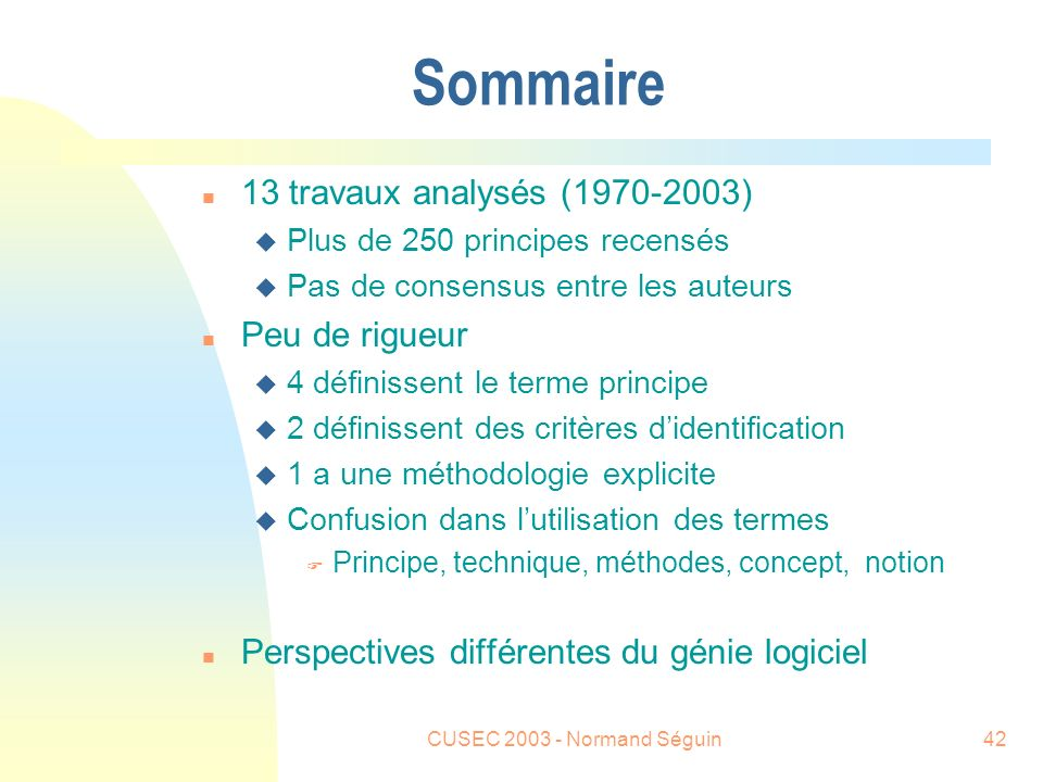 CUSEC 2003 - Normand Séguin43 Confusion dans les termes n « Abstraction is a fundamental technique… » n « Abstraction is also the central concept of information hiding » n « Software reuse is also a long-standing notion.