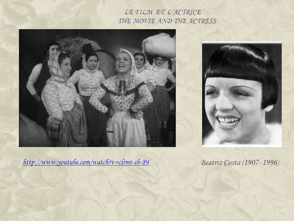 Beatriz Costa (1907- 1996 ) http://www.youtube.com/watch?v=clrmt-sb-P4 LE FILM ET LACTRICE THE MOVIE AND THE ACTRESS