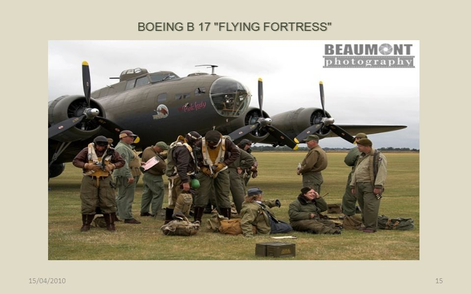 BOEING B 17 FLYING FORTRESS BOEING B 17 FLYING FORTRESS 15/04/201015