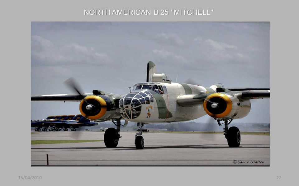 NORTH AMERICAN B 25 MITCHELL NORTH AMERICAN B 25 MITCHELL 15/04/201027