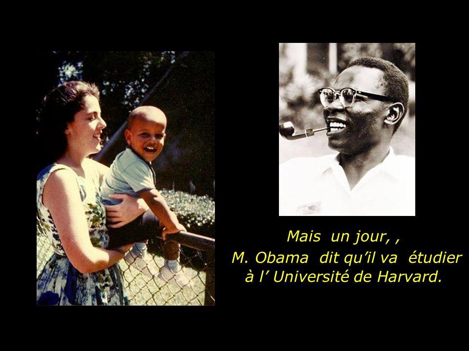 Mais un jour,, M. Obama dit quil va étudier à l Université de Harvard.