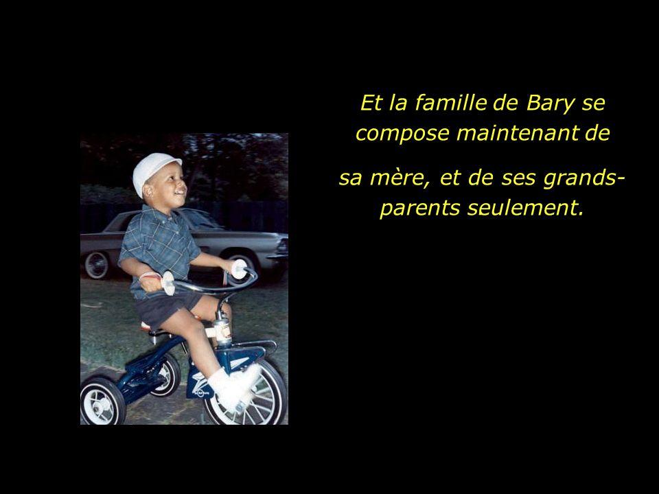 Et la famille de Bary se compose maintenant de. sa mère, et de ses grands- parents seulement.