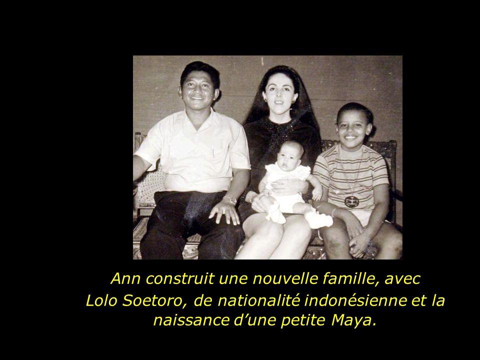 Ann construit une nouvelle famille, avec Lolo Soetoro, de nationalité indonésienne et la naissance dune petite Maya.