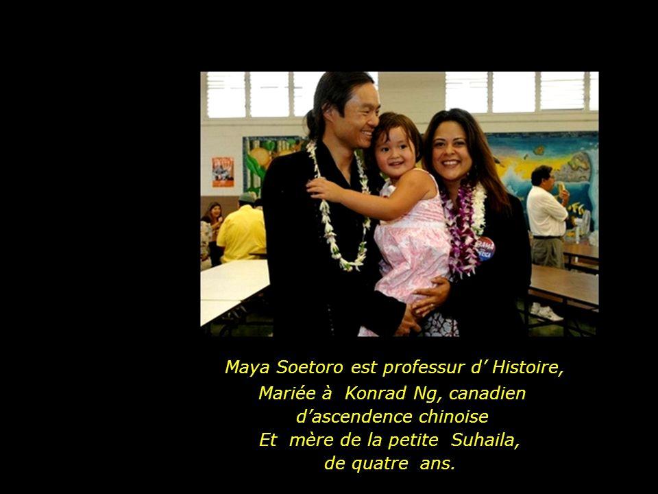 Maya Soetoro est professur d Histoire, Mariée à Konrad Ng, canadien dascendence chinoise Et mère de la petite Suhaila, de quatre ans.