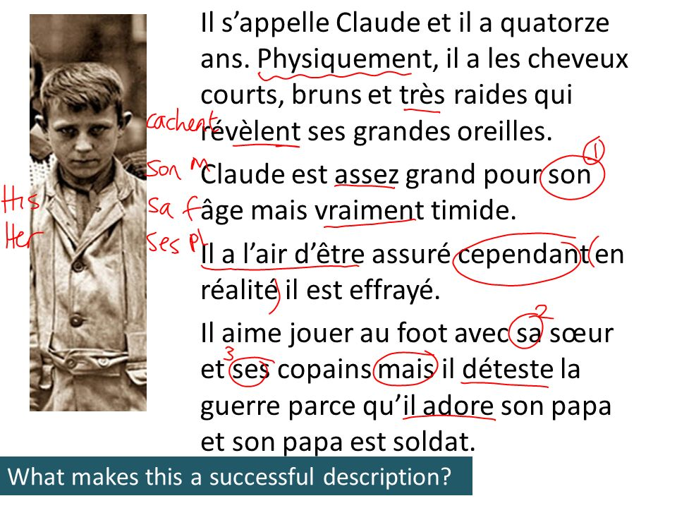 Il sappelle Claude et il a quatorze ans.He is called Claude and he is 14 years old.