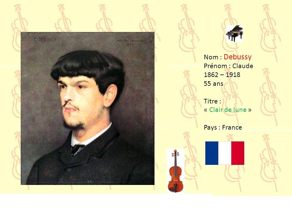 Nom : Debussy Prénom : Claude 1862 – 1918 55 ans Titre : « Clair de lune » Pays : France