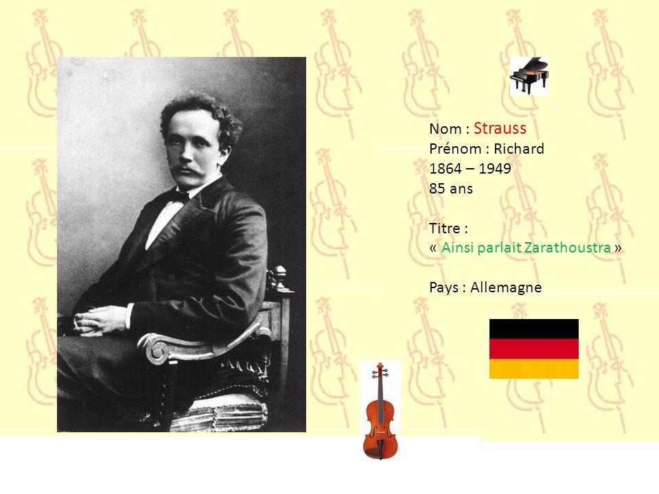 Nom : Strauss Prénom : Richard 1864 – 1949 85 ans Titre : « Ainsi parlait Zarathoustra » Pays : Allemagne