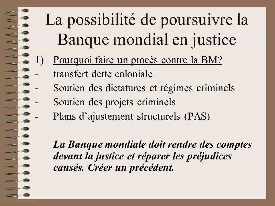 La possibilité de poursuivre la Banque mondiale en justice 2) Peut-on poursuivre la BM en justice.