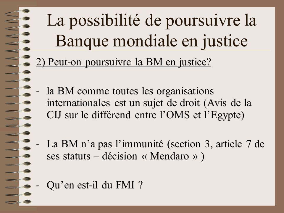 La possibilité de poursuivre la Banque mondiale en justice 3) Comment augmenter les chances de réussite dun procès contre la BM.