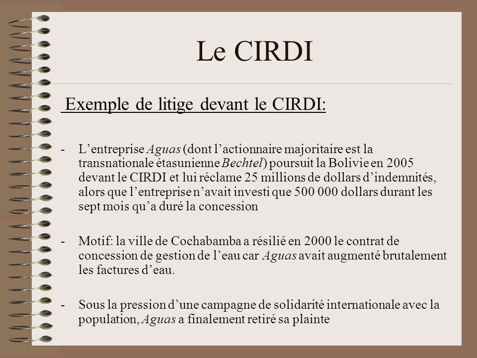 Le CIRDI La Bolivie, qui a quand même dû débourser plus dun million de dollars pour sa défense et qui est attaqué par dautres transnationales, a décidé en 2007 de se retirer du CIRDI.