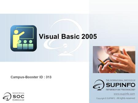 Www.supinfo.com Copyright © SUPINFO. All rights reserved Visual Basic 2005 Campus-Booster ID : 313.