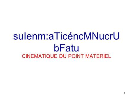 1 suIenm:aTicéncMNucrU bFatu CINEMATIQUE DU POINT MATERIEL.