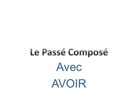 Avec AVOIR. Most verbs use avoir to form the past tense!!!!