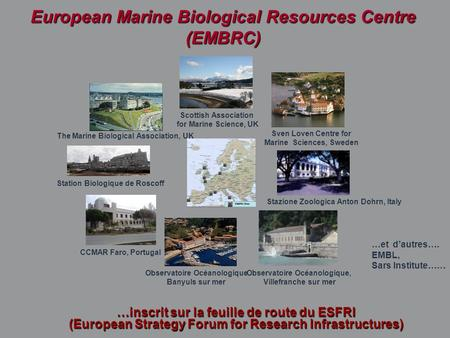 …et d'autres…. EMBL, Sars Institute…… …inscrit sur la feuille de route du ESFRI (European Strategy Forum for Research Infrastructures) Sven Loven Centre.