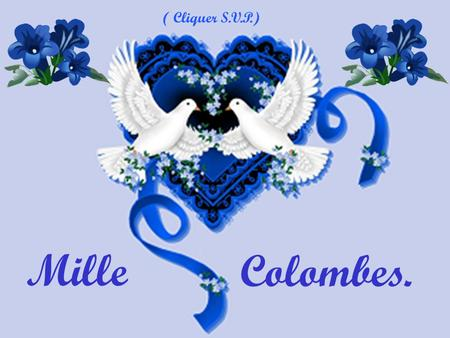 ( Cliquer S.V.P.) Mille Colombes..