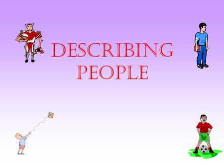 Describing People Je suis grand. Il est tres grand.