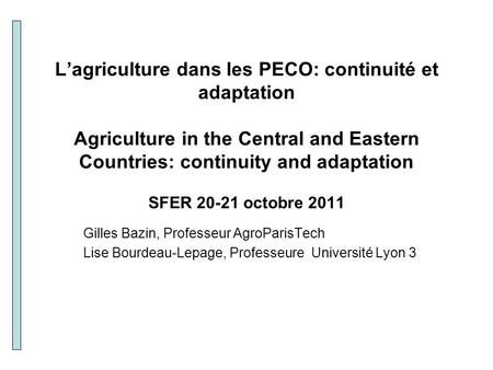 L'agriculture dans les PECO: continuité et adaptation Agriculture in the Central and Eastern Countries: continuity and adaptation SFER 20-21 octobre 2011.