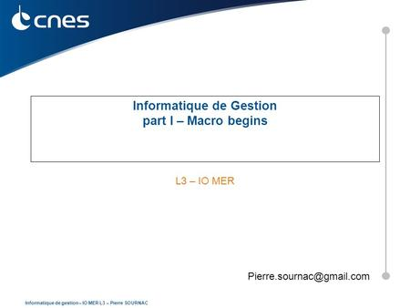 Informatique de gestion – IO MER L3 – Pierre SOURNAC Informatique de Gestion part I – Macro begins L3 – IO MER