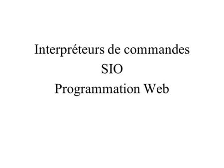 Interpréteurs de commandes SIO Programmation Web.