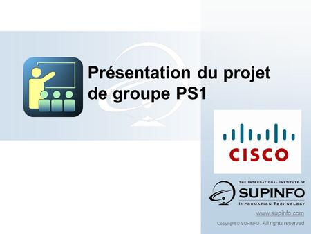 Www.supinfo.com Copyright © SUPINFO. All rights reserved Présentation du projet de groupe PS1.