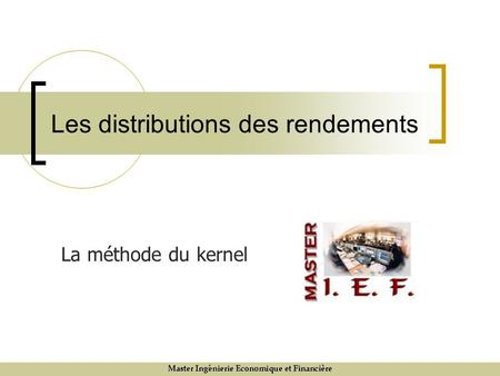 Les distributions des rendements La méthode du kernel.