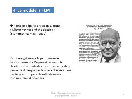 Ch. 2 - Macroeco de Keynes et ses prolongements - diapo2 1  Point de départ : article de J. Hicks « Mister Keynes and the classics » (Econometrica – avril.