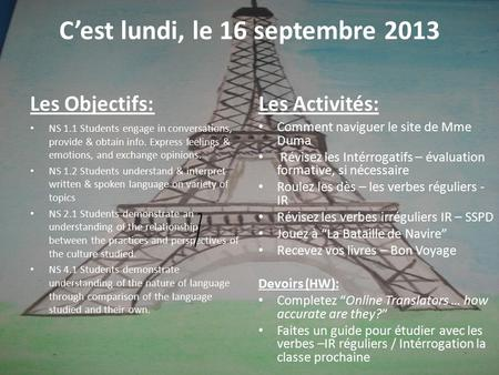 C'est lundi, le 16 septembre 2013 Les Objectifs: NS 1.1 Students engage in conversations, provide & obtain info. Express feelings & emotions, and exchange.