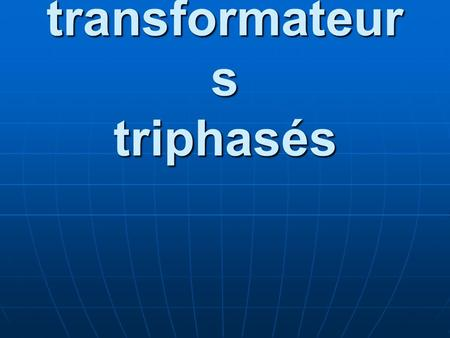 Les transformateurs triphasés