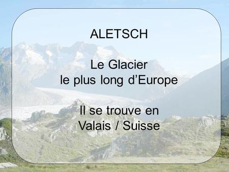 ALETSCH Le Glacier le plus long d'Europe Il se trouve en Valais / Suisse.
