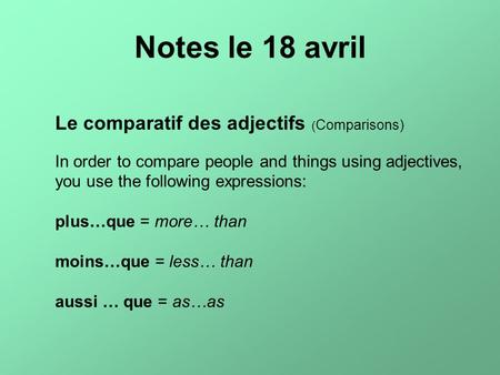 Le comparatif des adjectifs ( Comparisons) In order to compare people and things using adjectives, you use the following expressions: plus…que = more…