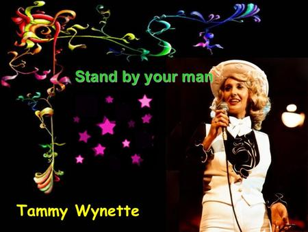 Tammy Wynette Stand by your man Sometimes it's hard to be a woman Parfois il est difficile d'être une femme Giving all your love to just one man Donner.
