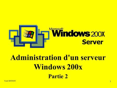 Yonel GRUSSON 1 Administration d'un serveur Windows 200x Partie 2 Server.