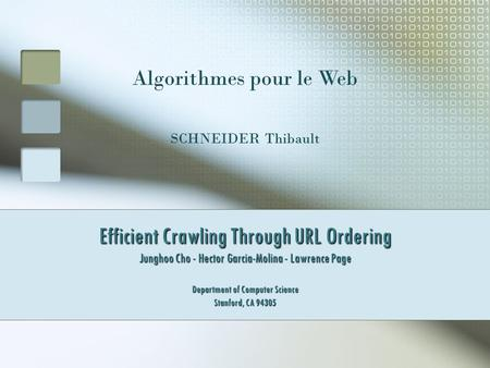 Efficient Crawling Through URL Ordering Junghoo Cho - Hector Garcia-Molina - Lawrence Page Department of Computer Science Stanford, CA 94305 Algorithmes.