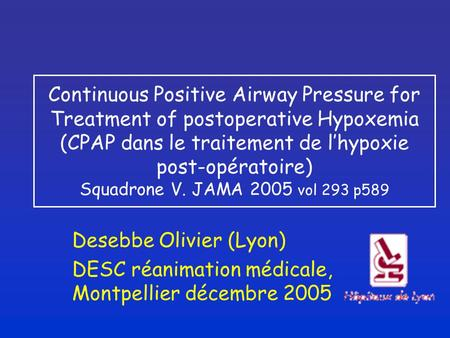 Continuous Positive Airway Pressure for Treatment of postoperative Hypoxemia (CPAP dans le traitement de l'hypoxie post-opératoire) Squadrone V. JAMA 2005.