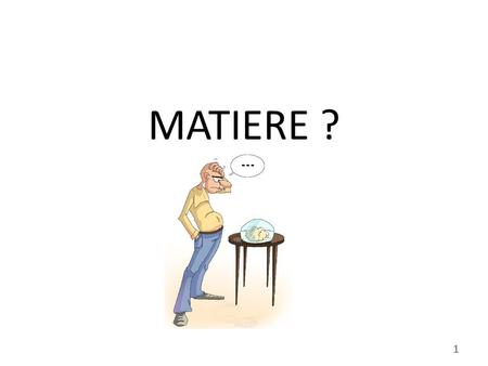 MATIERE ? 1. MATIERE ENERGIE INFORMATION 2 MATIERE Sens commun ? S'oppose ? Pas si simple : fluide… 3.