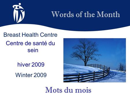 Words of the Month hiver 2009 Winter 2009 Mots du mois Breast Health Centre Centre de santé du sein.