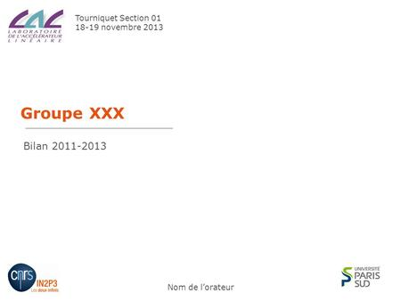 Groupe XXX Nom de l'orateur Tourniquet Section 01 18-19 novembre 2013 Bilan 2011-2013.