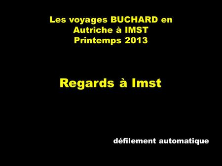 Les voyages BUCHARD en Autriche à IMST Printemps 2013 Regards à Imst défilement automatique.