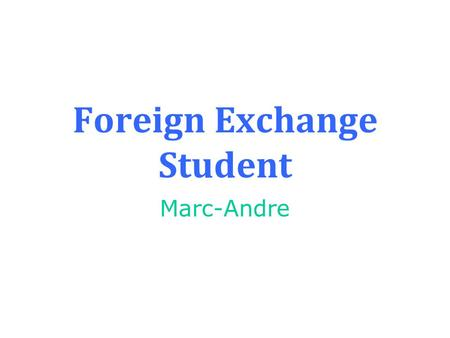 Foreign Exchange Student Marc-Andre First Letter Dear Marc-Andre, Je m'appelle Joseph Federer. Je suis brun, grand, et mince. J'aime faire du photo,