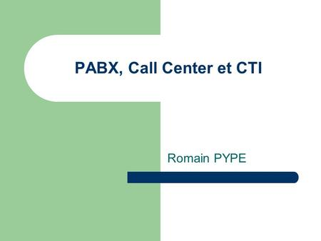 PABX, Call Center et CTI Romain PYPE.