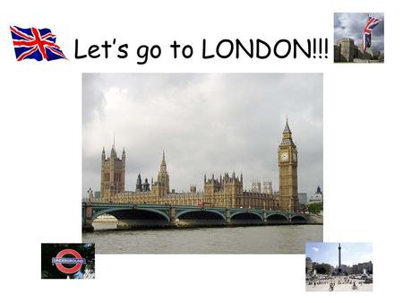 Let's go to LONDON!!!.