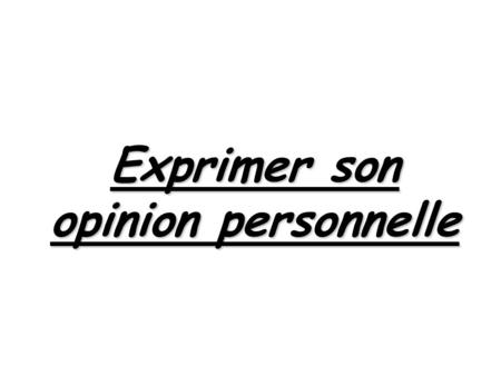 Exprimer son opinion personnelle