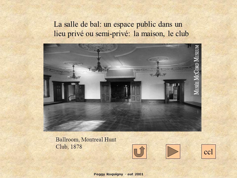Peggy Roquigny - aut 2001 La salle de bal: un espace public dans un lieu privé ou semi-privé: la maison, le club ccl Ballroom, Montreal Hunt Club, 1878