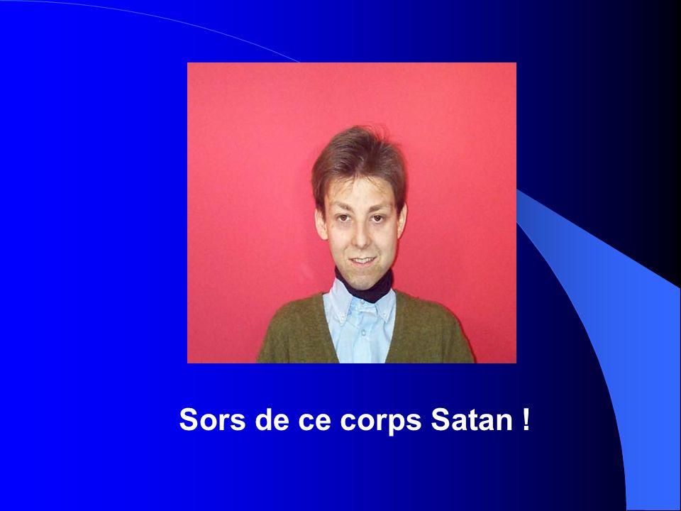 Sors de ce corps Satan !