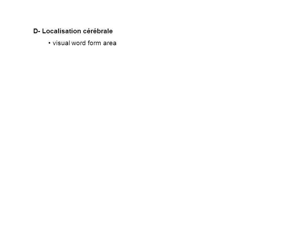 D- Localisation cérébrale visual word form area