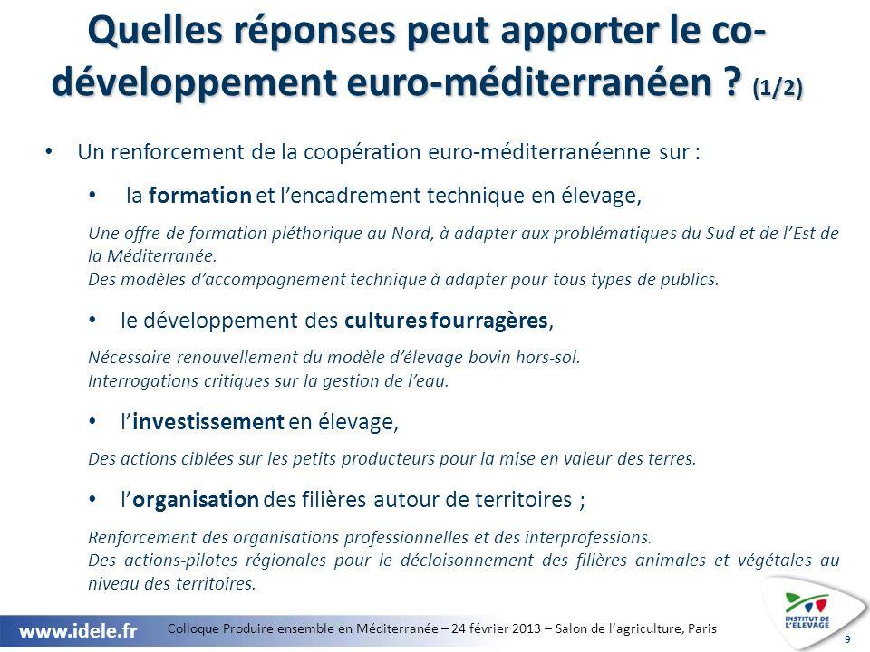 Colloque Produire ensemble en Méditerranée – 24 février 2013 – Salon de lagriculture, Paris www.idele.fr 10 Quelles réponses peut apporter le co- développement euro-méditerranéen .