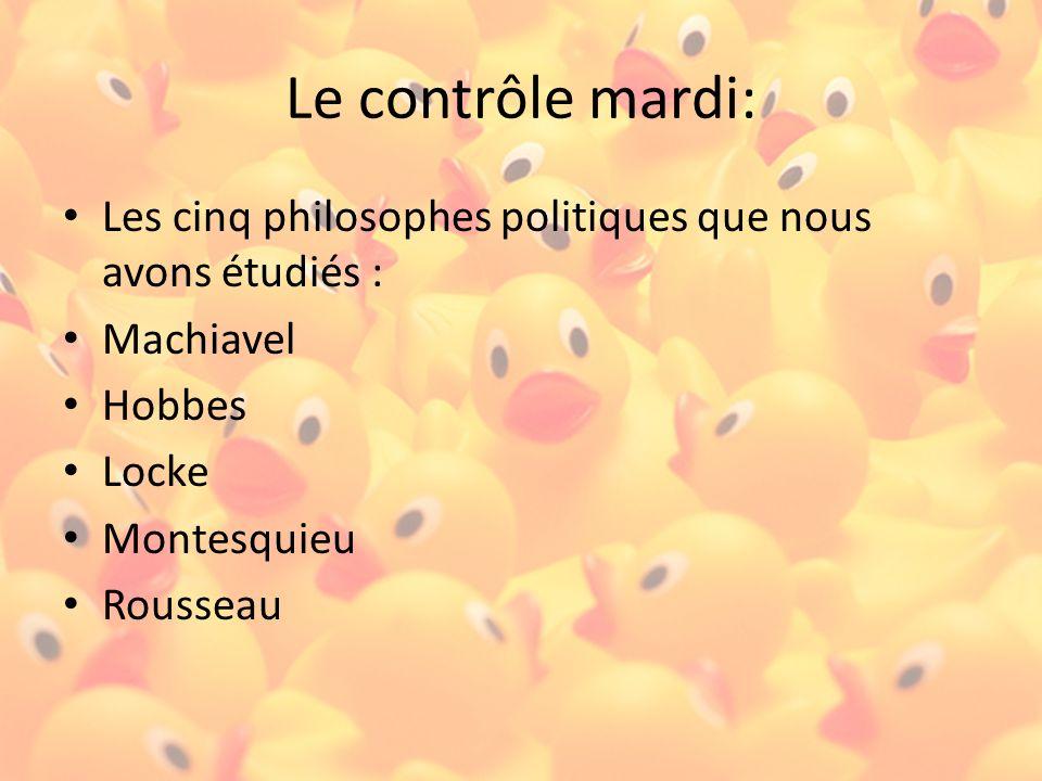 Le contrôle mardi: Il faut savoir ce que: Machiavel, Hobbes, Locke, Montesquieu et Rousseau pensent de la nature humaine ET comment ce point de vue affecte la philosophie politique de chacun de ces penseurs.
