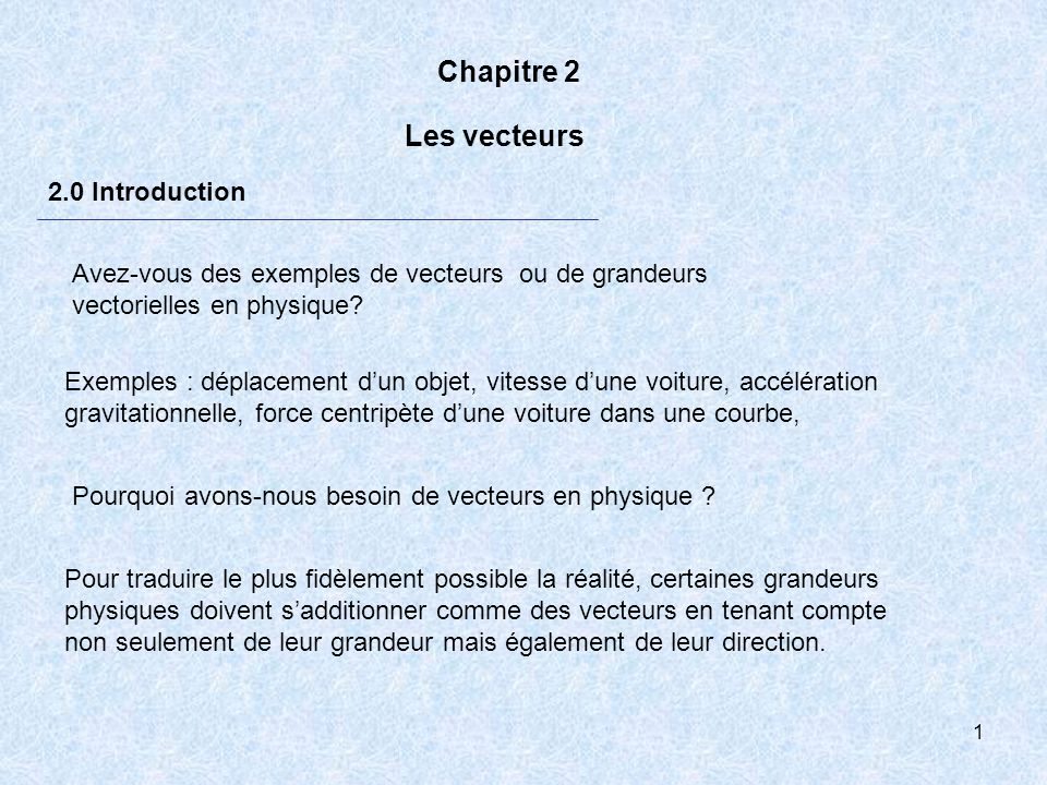 2 2.1 Scalaires et vecteurs Par contre, certaines quantités physiques sont définies seulement par une grandeur et des unités.