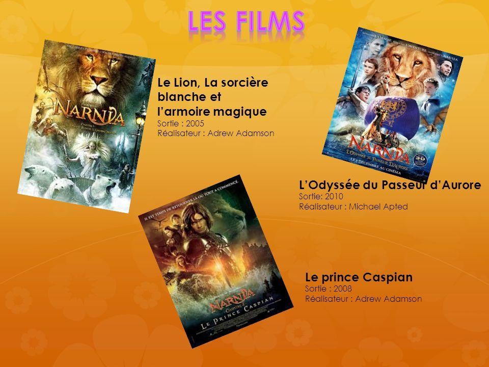 Le Lion, La sorcière blanche et larmoire magique Sortie : 2005 Réalisateur : Adrew Adamson Le prince Caspian Sortie : 2008 Réalisateur : Adrew Adamson LOdyssée du Passeur dAurore Sortie: 2010 Réalisateur : Michael Apted